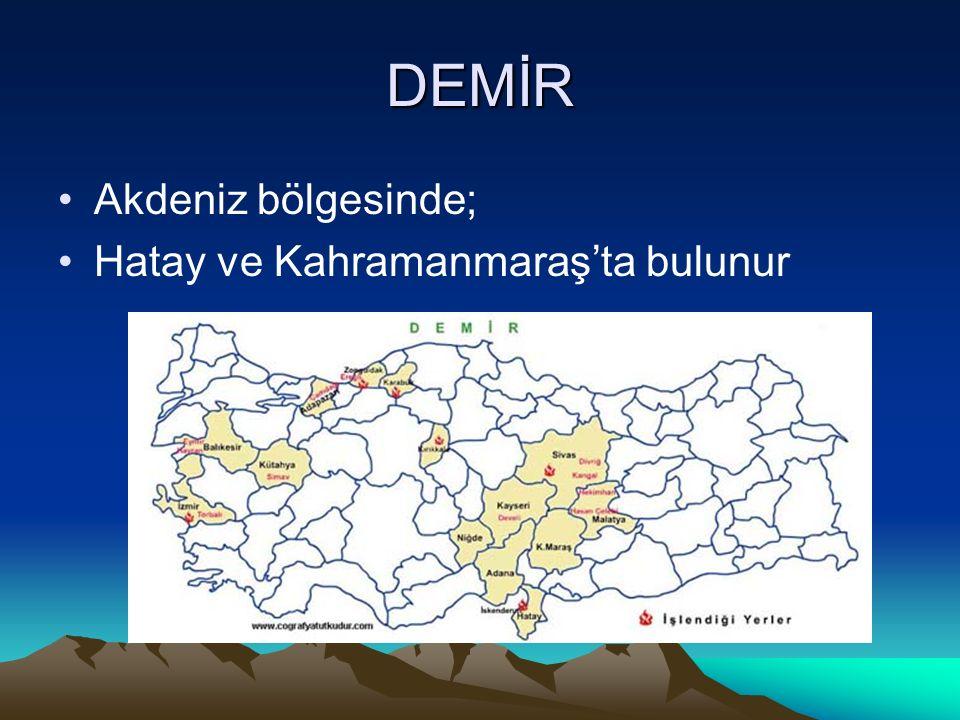 DEMİR Akdeniz bölgesinde; Hatay ve Kahramanmaraş'ta bulunur