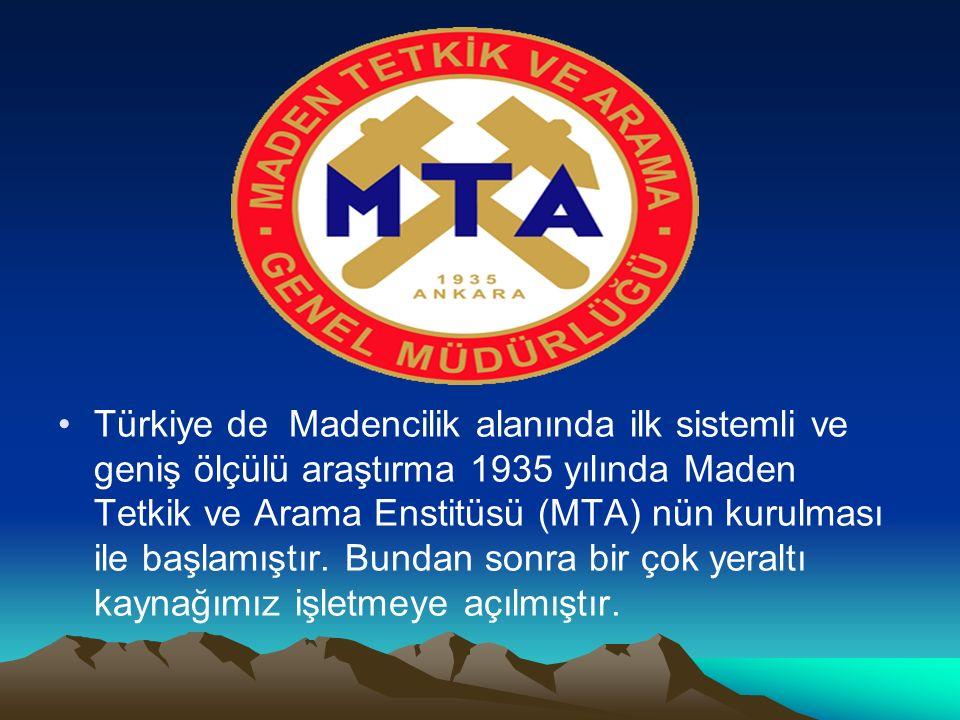Türkiye de Madencilik alanında ilk sistemli ve geniş ölçülü araştırma 1935 yılında Maden Tetkik ve Arama Enstitüsü (MTA) nün kurulması ile başlamıştır.