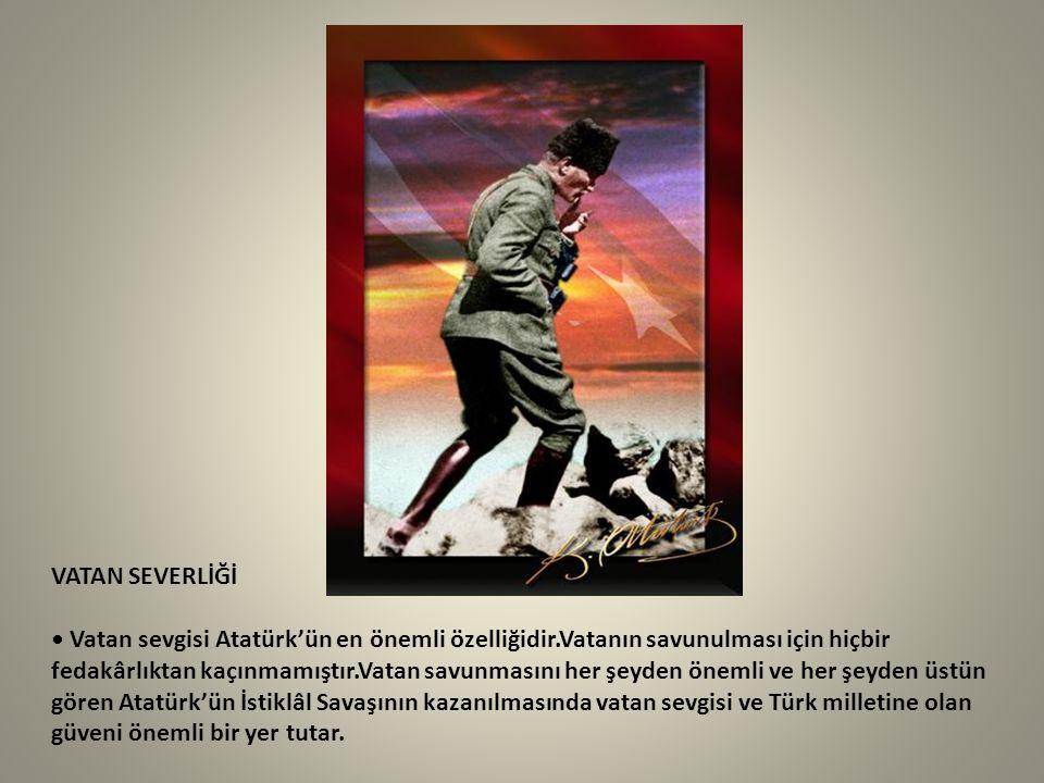 VATAN SEVERLİĞİ • Vatan sevgisi Atatürk'ün en önemli özelliğidir
