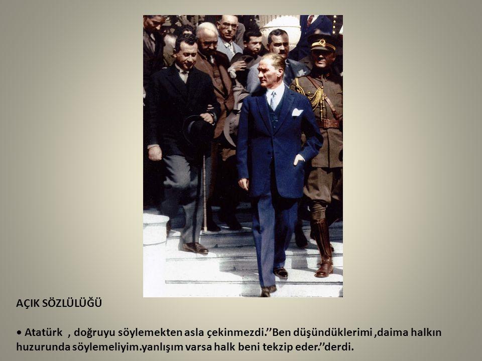 AÇIK SÖZLÜLÜĞÜ • Atatürk , doğruyu söylemekten asla çekinmezdi