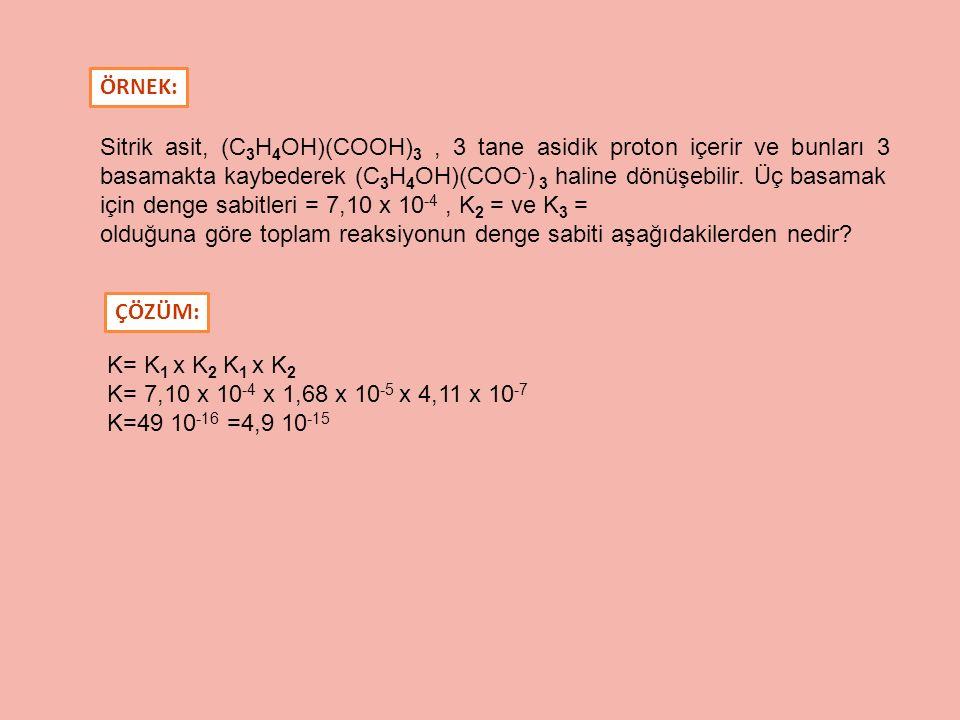 ÖRNEK: Sitrik asit, (C3H4OH)(COOH)3 , 3 tane asidik proton içerir ve bunları 3 basamakta kaybederek (C3H4OH)(COO-) 3 haline dönüşebilir. Üç basamak.