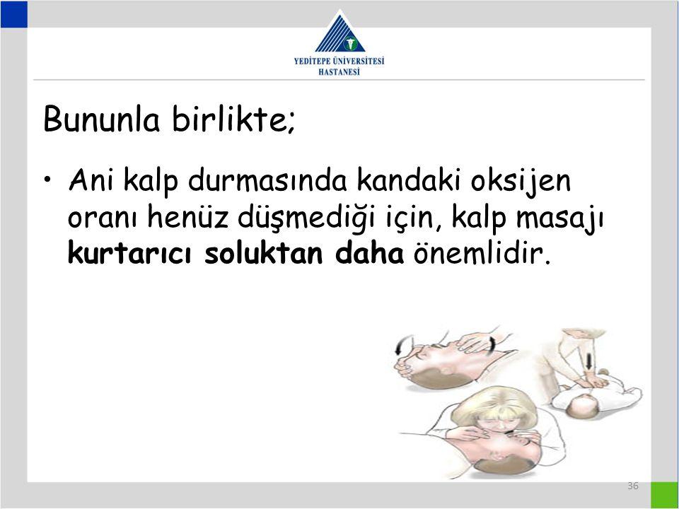 Bununla birlikte; Ani kalp durmasında kandaki oksijen oranı henüz düşmediği için, kalp masajı kurtarıcı soluktan daha önemlidir.