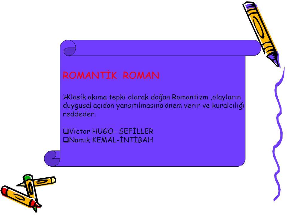 ROMANTİK ROMAN Klasik akıma tepki olarak doğan Romantizm ,olayların