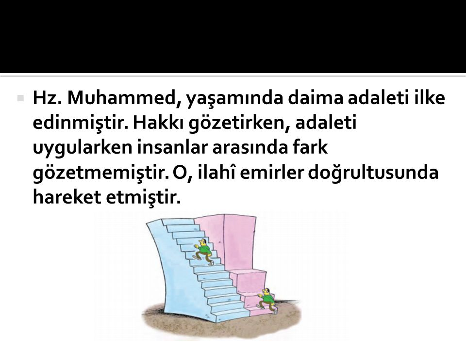 Hz. Muhammed, yaşamında daima adaleti ilke edinmiştir