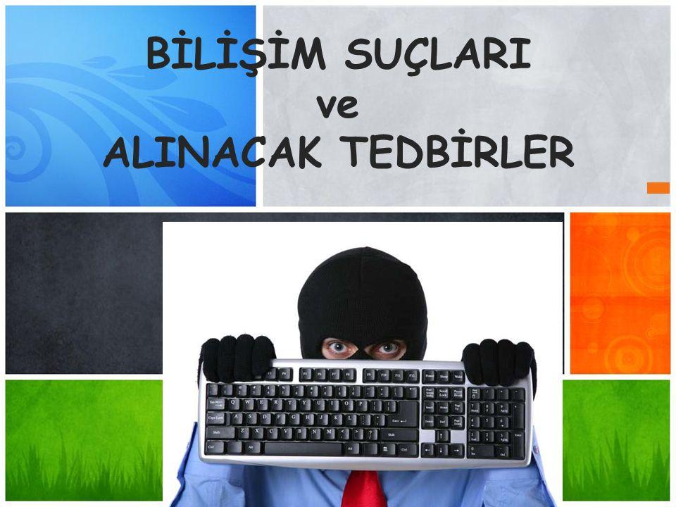 BİLİŞİM SUÇLARI ve ALINACAK TEDBİRLER