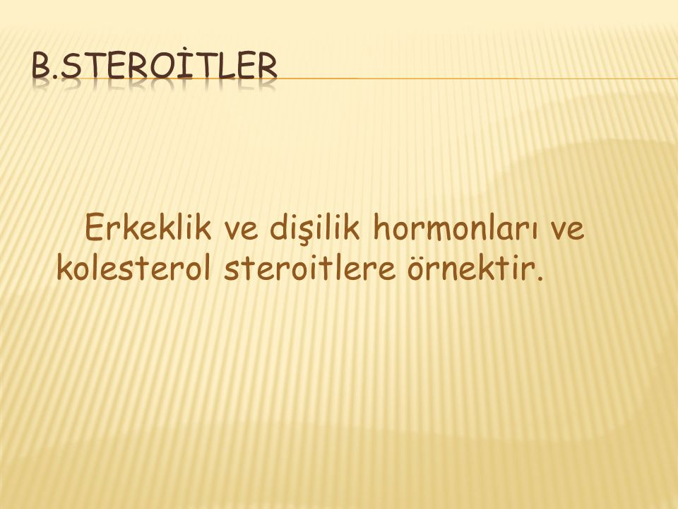 B.STEROİTLER Erkeklik ve dişilik hormonları ve kolesterol steroitlere örnektir.