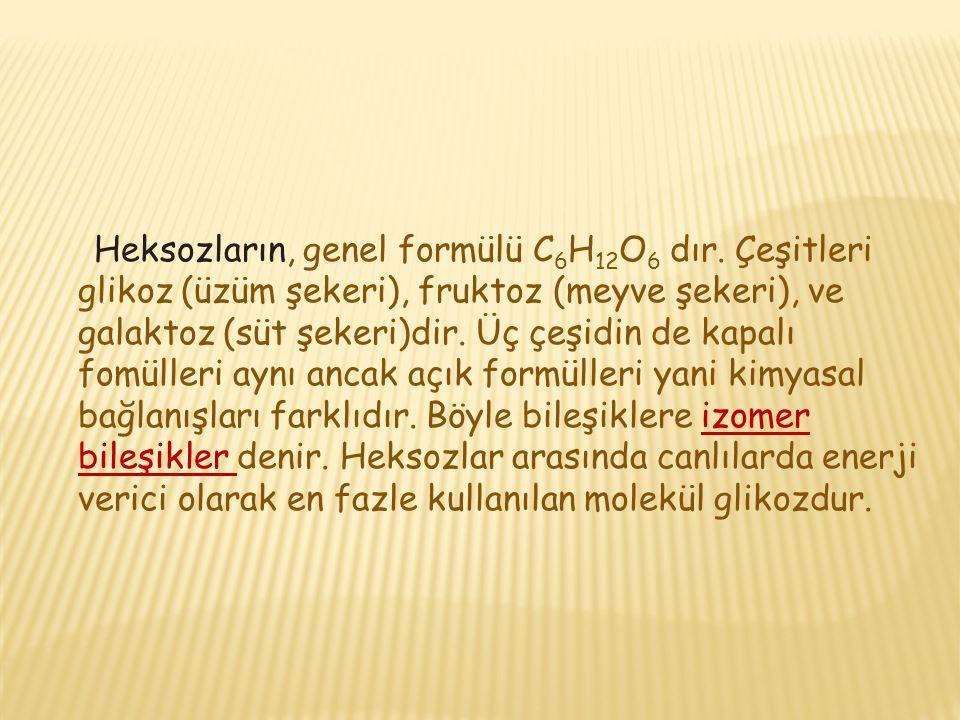 Heksozların, genel formülü C6H12O6 dır