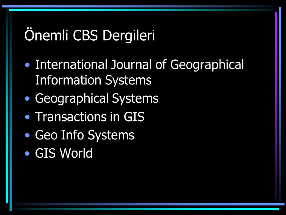 Önemli CBS Dergileri International Journal of Geographical Information Systems. Geographical Systems.
