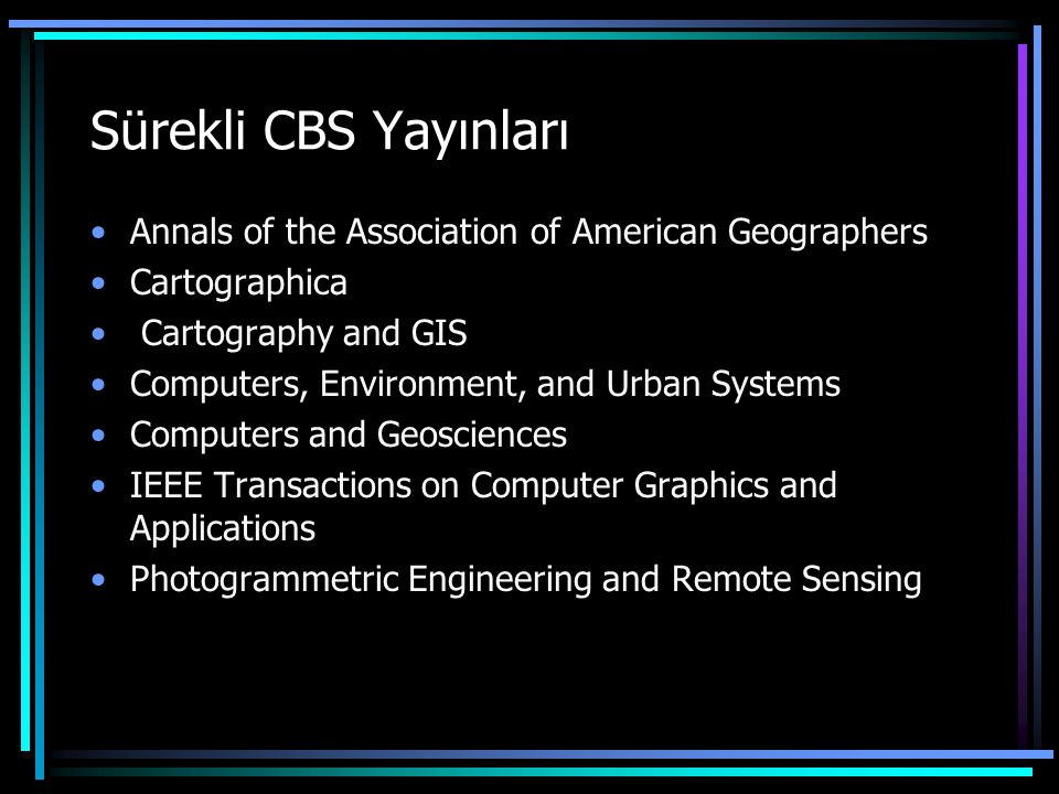 Sürekli CBS Yayınları Annals of the Association of American Geographers. Cartographica. Cartography and GIS.