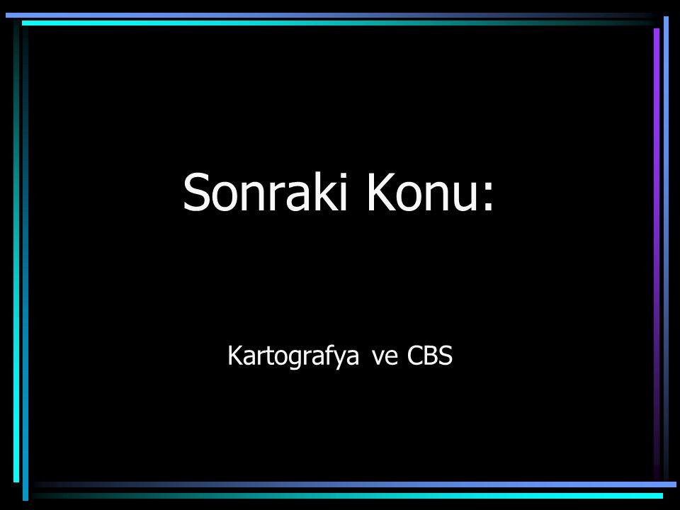 Sonraki Konu: Kartografya ve CBS