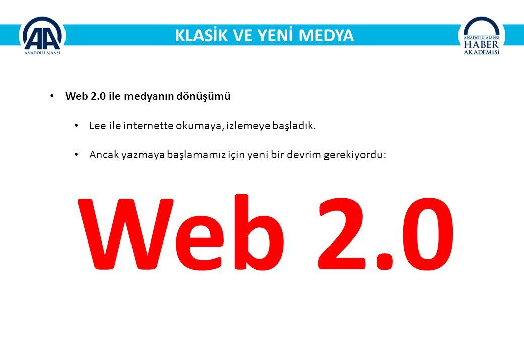 Web 2.0 KLASİK VE YENİ MEDYA Web 2.0 ile medyanın dönüşümü