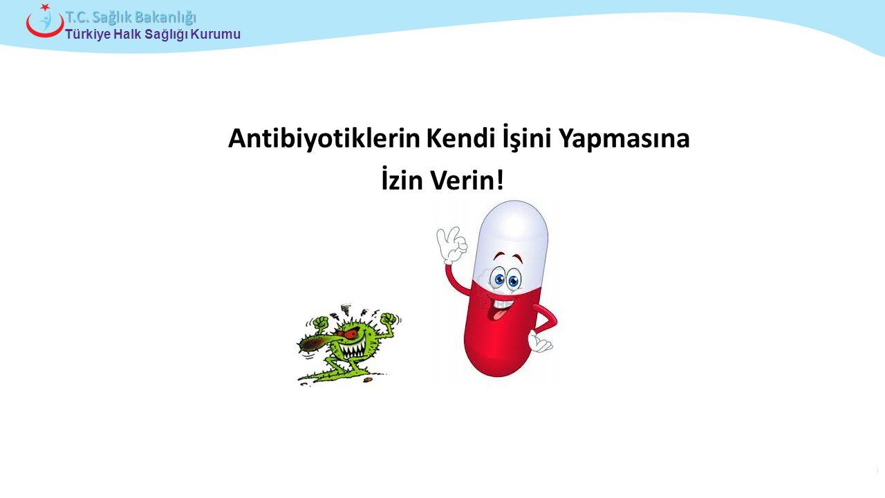 Antibiyotiklerin Kendi İşini Yapmasına İzin Verin!
