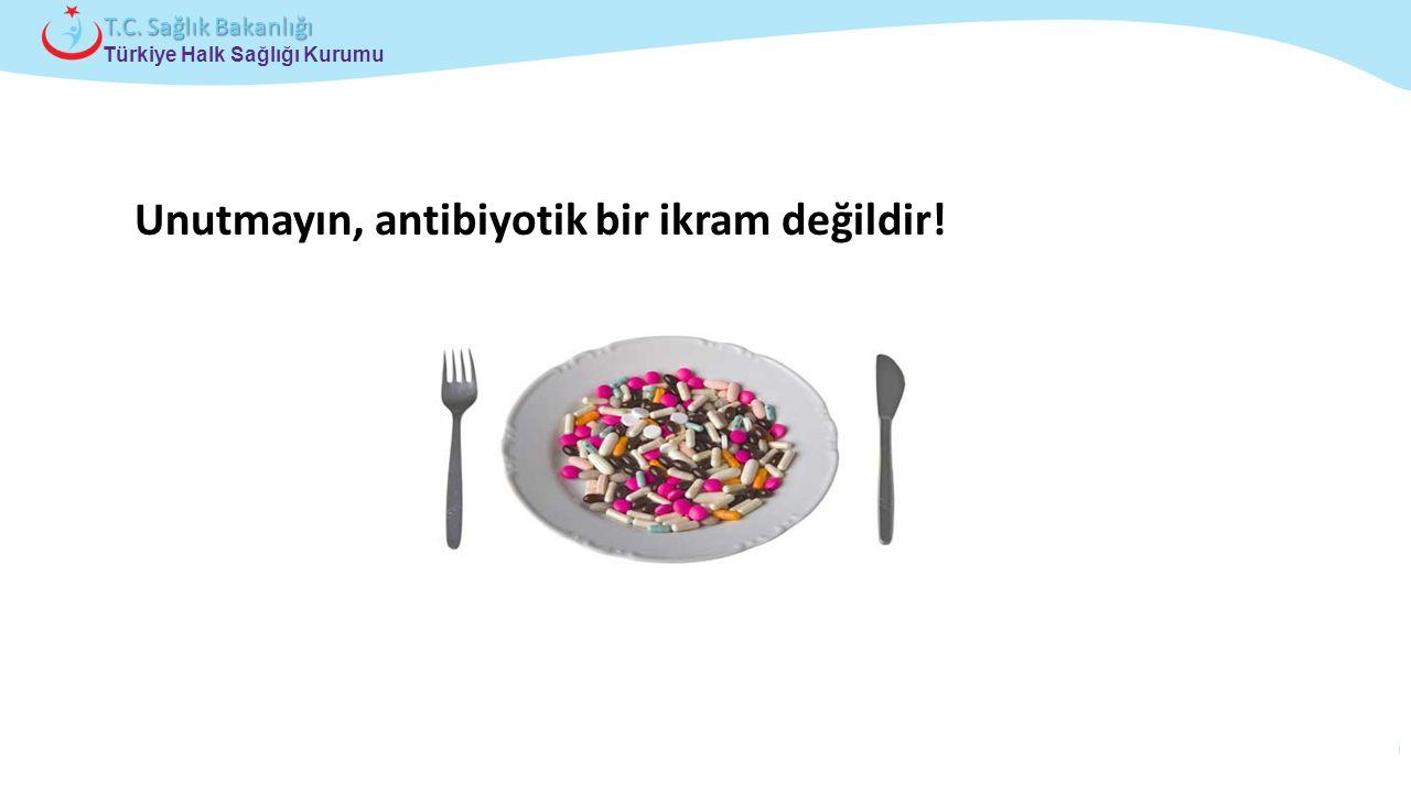 Unutmayın, antibiyotik bir ikram değildir!