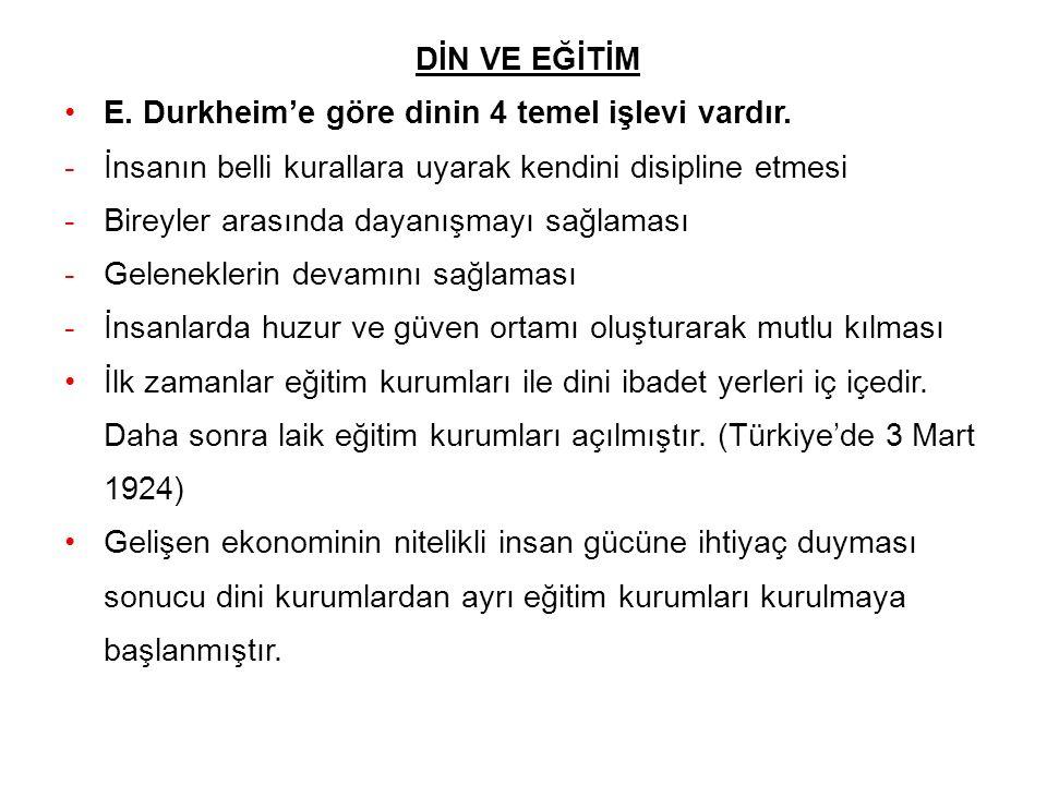 DİN VE EĞİTİM E. Durkheim'e göre dinin 4 temel işlevi vardır. İnsanın belli kurallara uyarak kendini disipline etmesi.