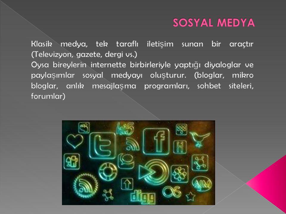 SOSYAL MEDYA Klasik medya, tek taraflı iletişim sunan bir araçtır (Televizyon, gazete, dergi vs.)