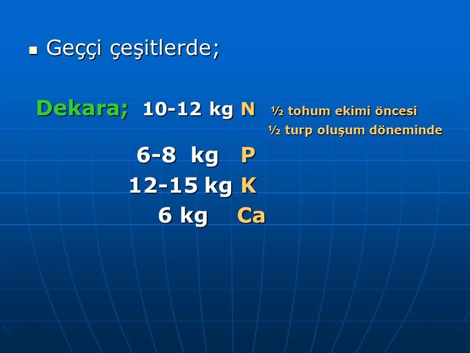 Dekara; 10-12 kg N ½ tohum ekimi öncesi 6-8 kg P 12-15 kg K 6 kg Ca