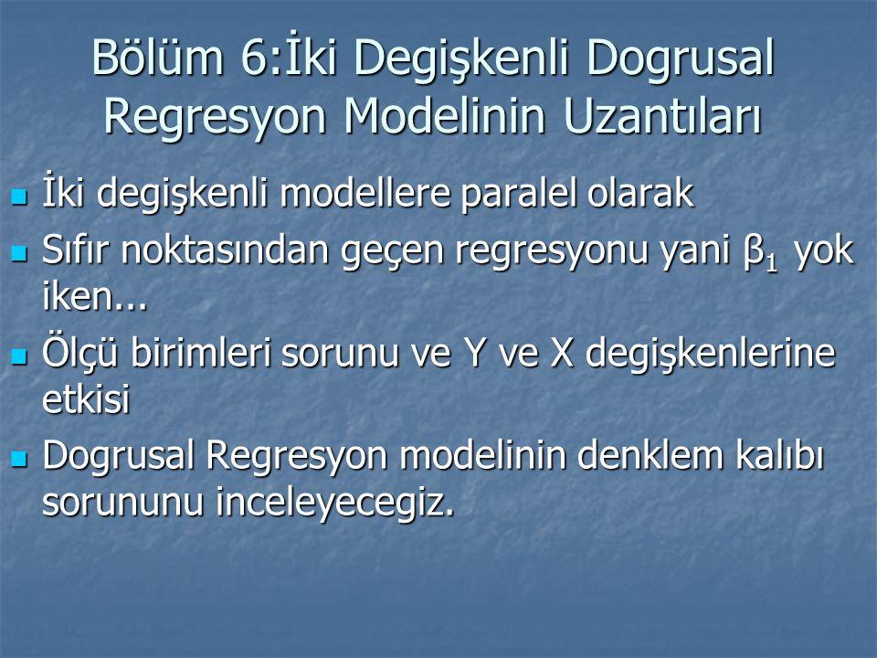 Bölüm 6:İki Degişkenli Dogrusal Regresyon Modelinin Uzantıları