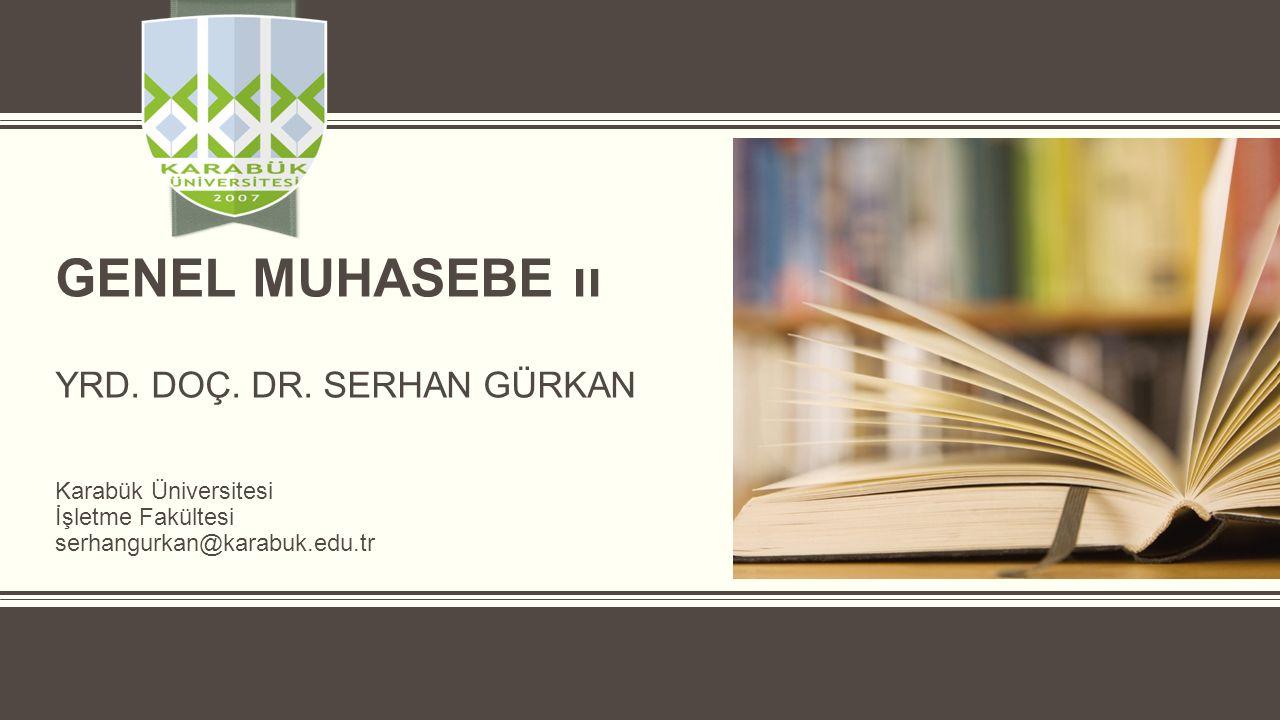 GENEL MUHASEBE ıı Yrd. Doç. Dr. Serhan Gürkan