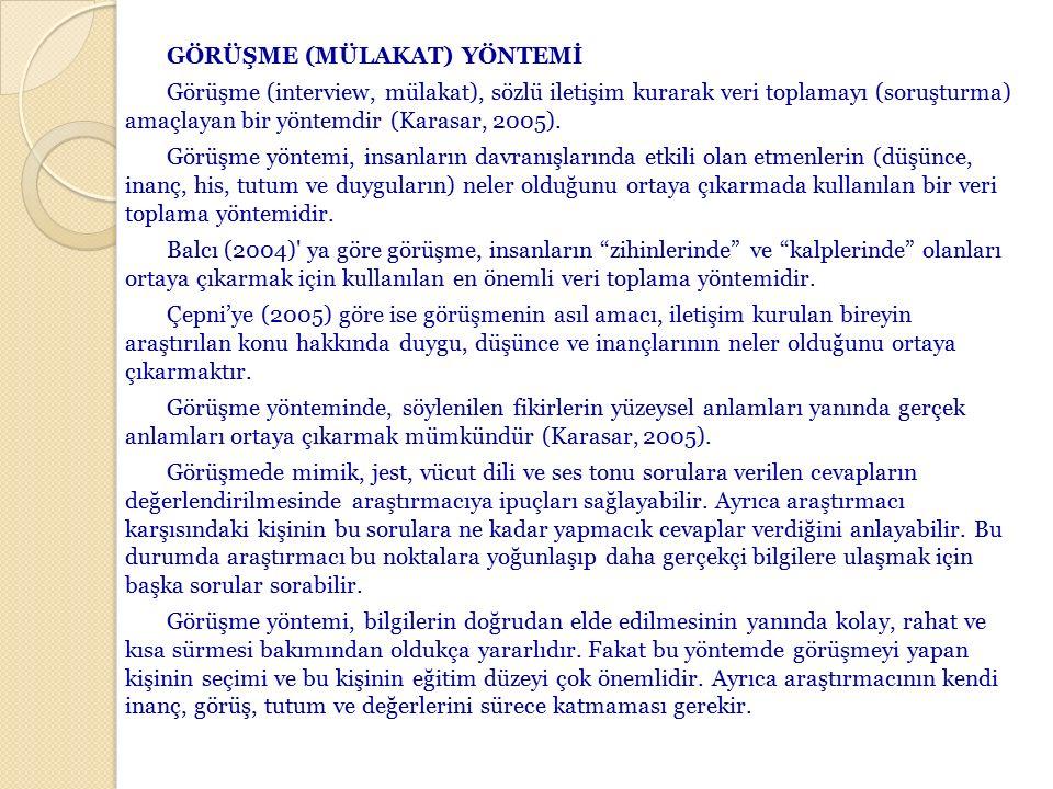 GÖRÜŞME (MÜLAKAT) YÖNTEMİ Görüşme (interview, mülakat), sözlü iletişim kurarak veri toplamayı (soruşturma) amaçlayan bir yöntemdir (Karasar, 2005).