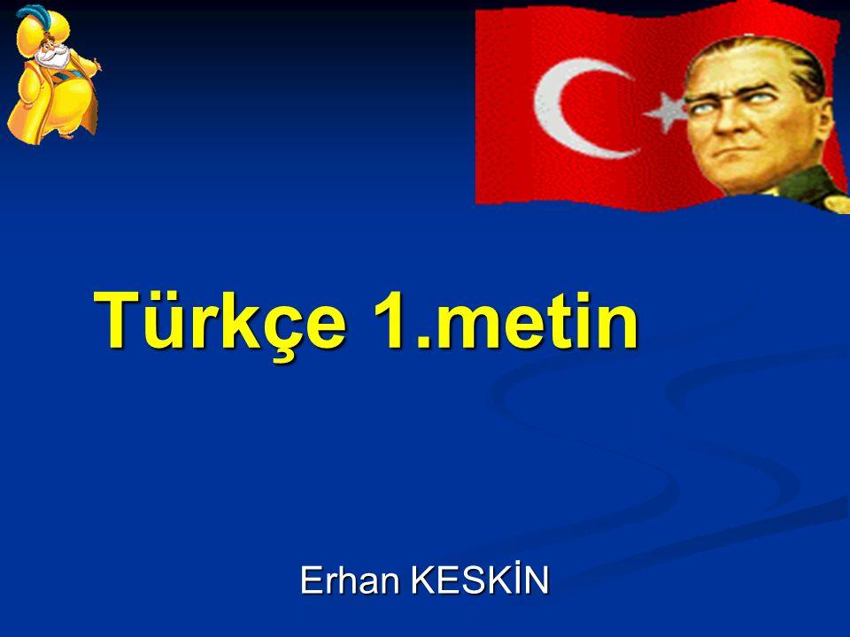 Türkçe 1.metin Erhan KESKİN