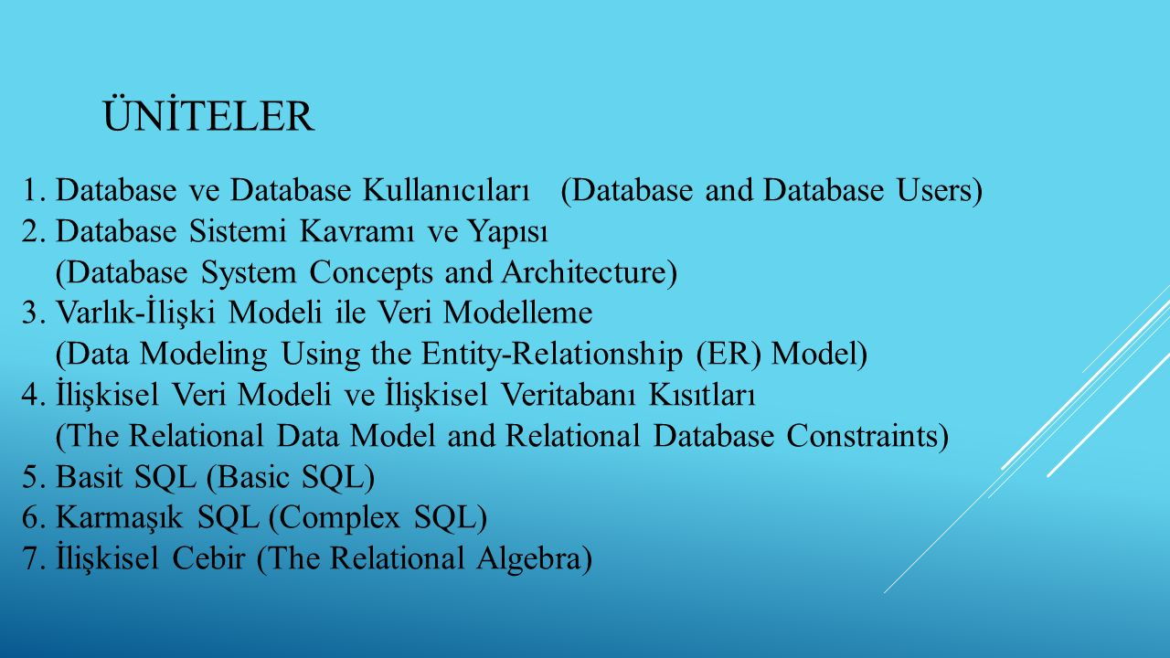 ÜNİTELER 1. Database ve Database Kullanıcıları (Database and Database Users) 2. Database Sistemi Kavramı ve Yapısı.