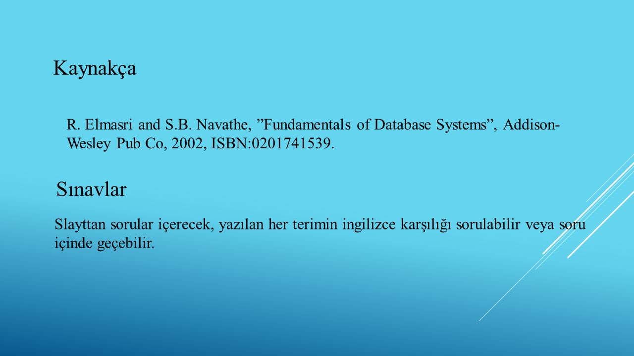 Kaynakça R. Elmasri and S.B. Navathe, Fundamentals of Database Systems , Addison- Wesley Pub Co, 2002, ISBN:0201741539.