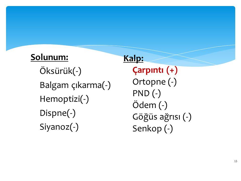 Solunum: Öksürük(-) Balgam çıkarma(-) Hemoptizi(-) Dispne(-) Siyanoz(-) Kalp: Çarpıntı (+) Ortopne (-)