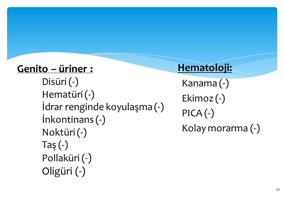 Hematoloji: Genito – üriner : Oligüri (-) Kanama (-) Disüri (-)