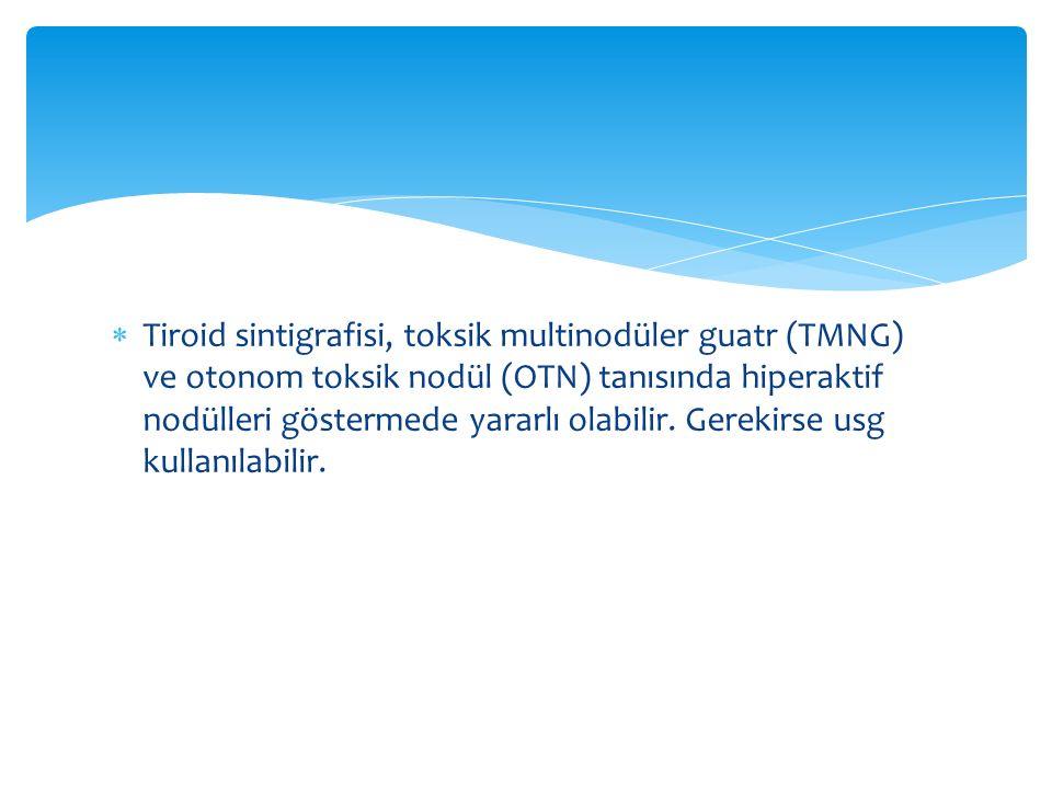 Tiroid sintigrafisi, toksik multinodüler guatr (TMNG) ve otonom toksik nodül (OTN) tanısında hiperaktif nodülleri göstermede yararlı olabilir.