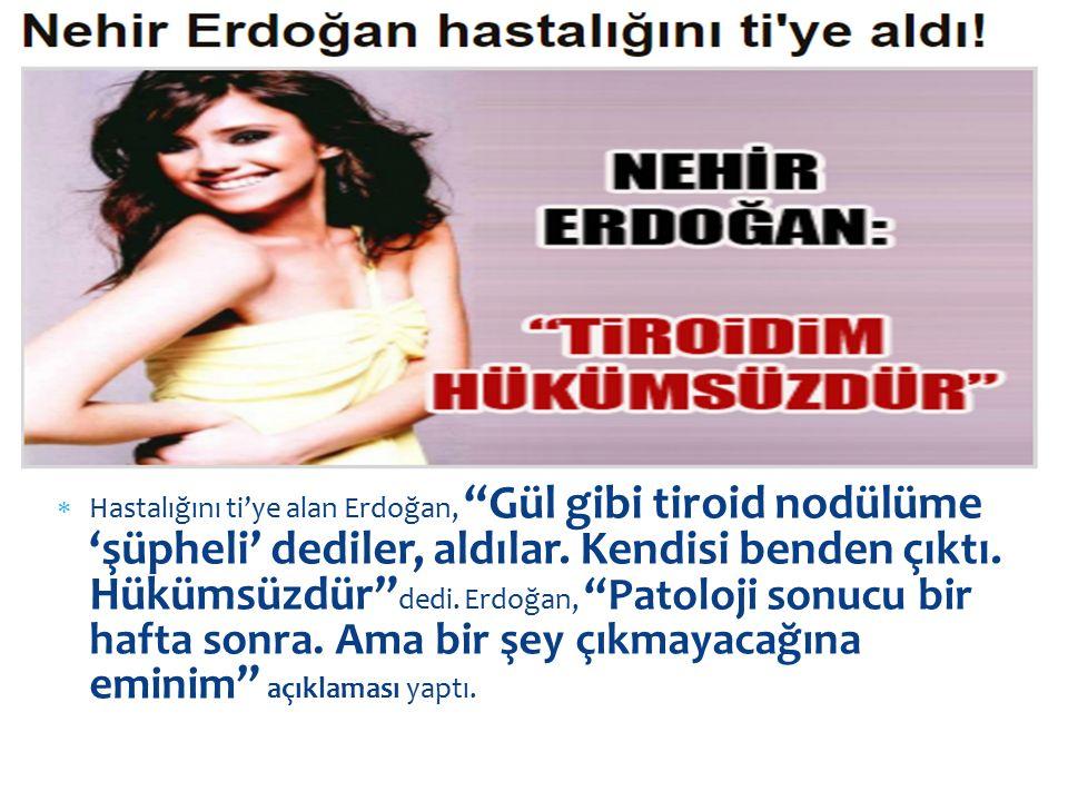 Hastalığını ti'ye alan Erdoğan, Gül gibi tiroid nodülüme 'şüpheli' dediler, aldılar.