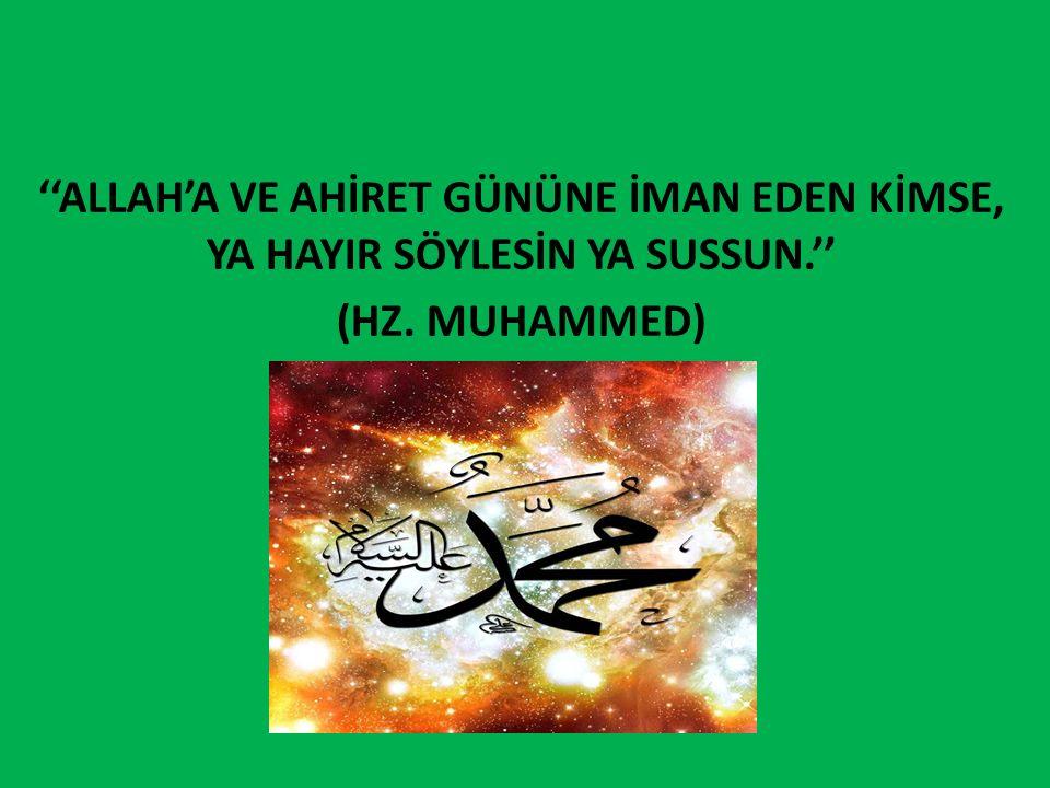 ''ALLAH'A VE AHİRET GÜNÜNE İMAN EDEN KİMSE, YA HAYIR SÖYLESİN YA SUSSUN.''