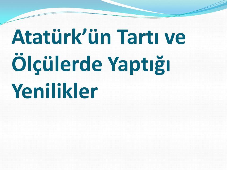 Atatürk'ün Tartı ve Ölçülerde Yaptığı Yenilikler