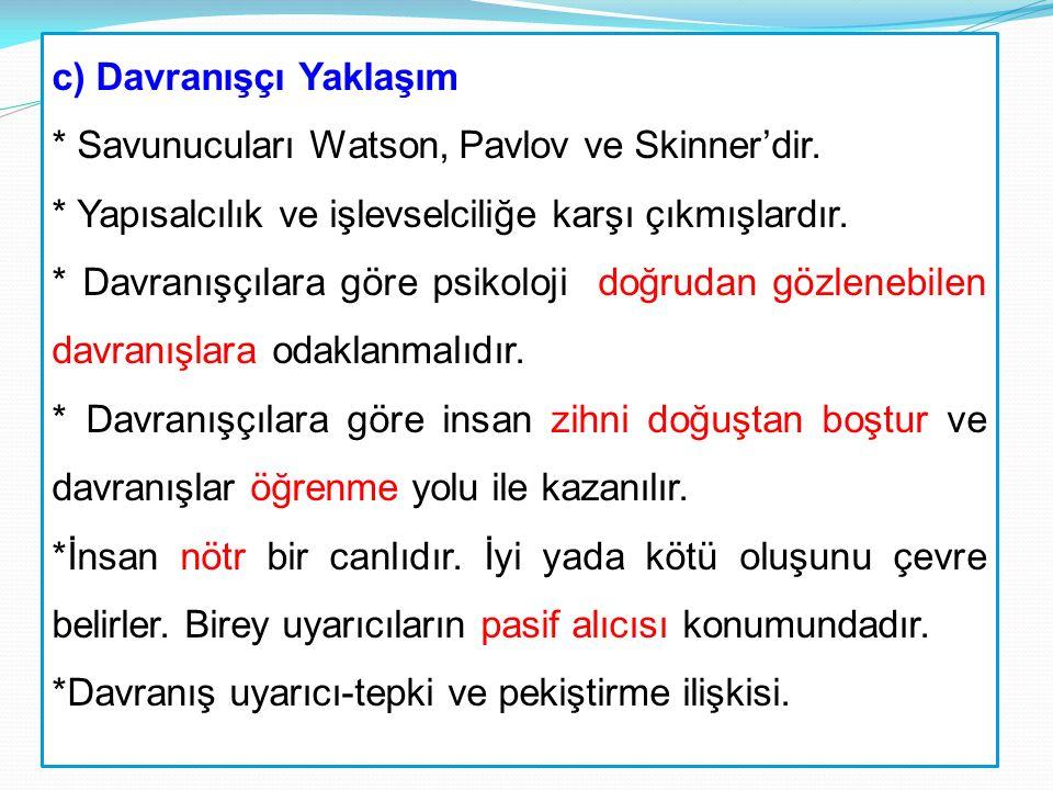 c) Davranışçı Yaklaşım. Savunucuları Watson, Pavlov ve Skinner'dir