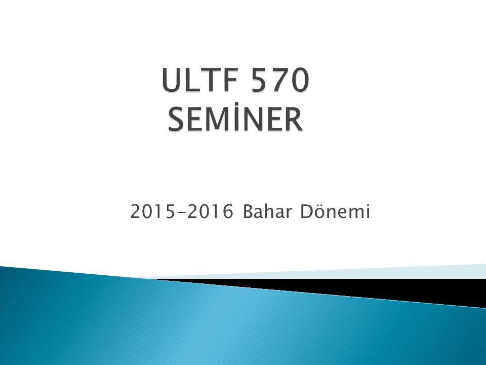 ULTF 570 SEMİNER 2015-2016 Bahar Dönemi