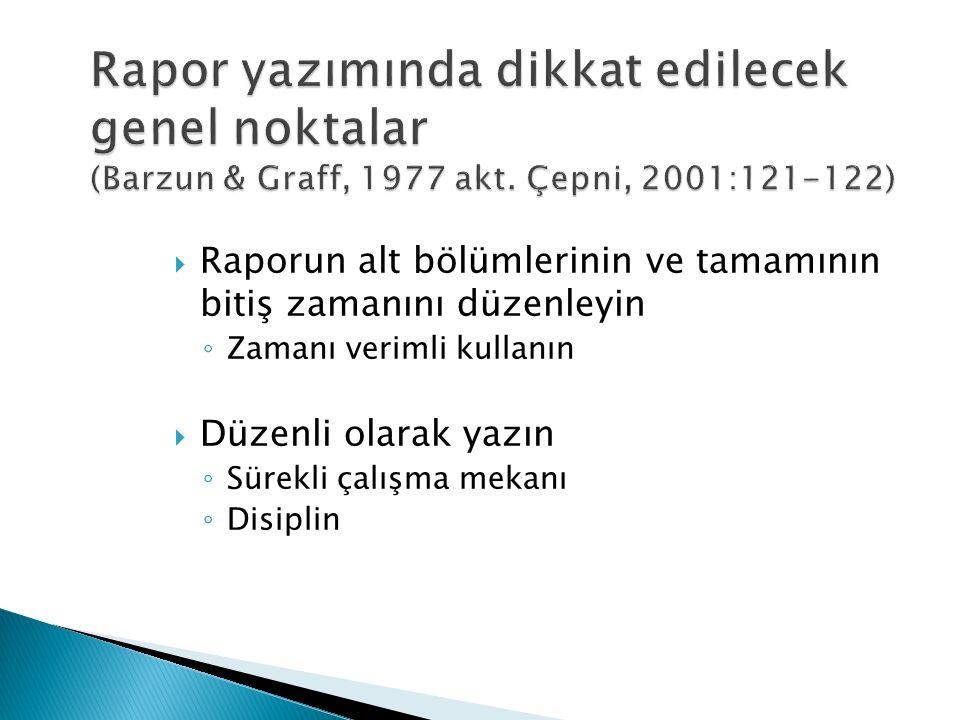 Rapor yazımında dikkat edilecek genel noktalar (Barzun & Graff, 1977 akt. Çepni, 2001:121-122)