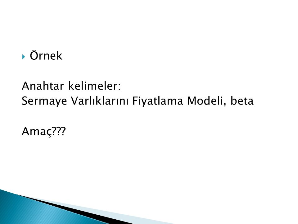 Örnek Anahtar kelimeler: Sermaye Varlıklarını Fiyatlama Modeli, beta Amaç