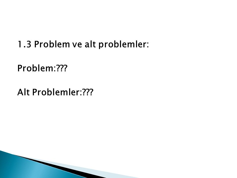 1.3 Problem ve alt problemler: Problem: Alt Problemler: