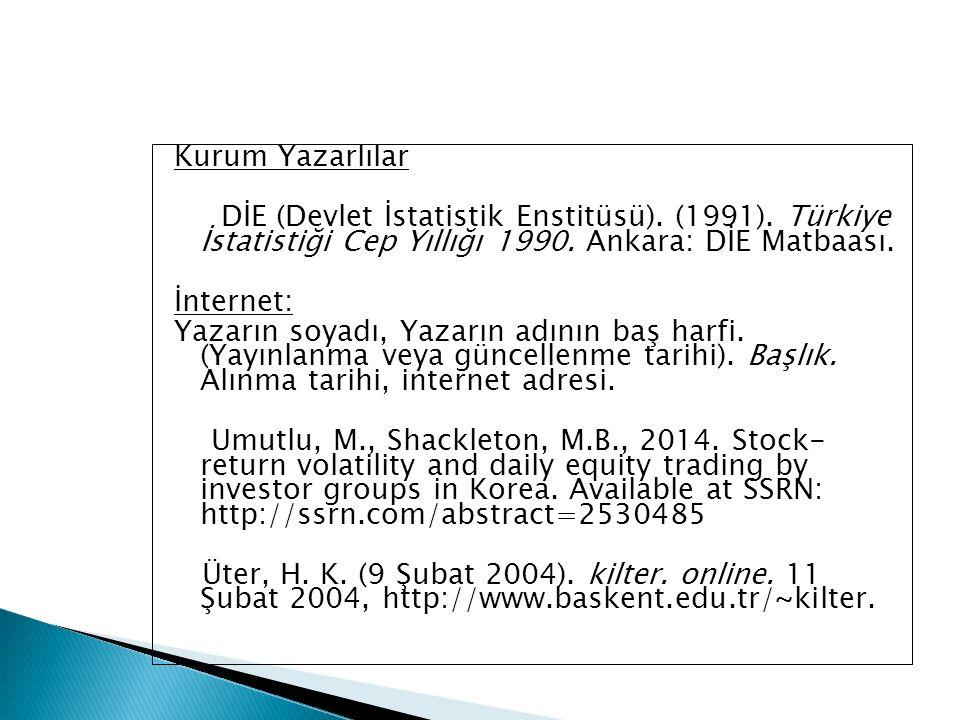 Kurum Yazarlılar DİE (Devlet İstatistik Enstitüsü). (1991). Türkiye İstatistiği Cep Yıllığı 1990. Ankara: DİE Matbaası.
