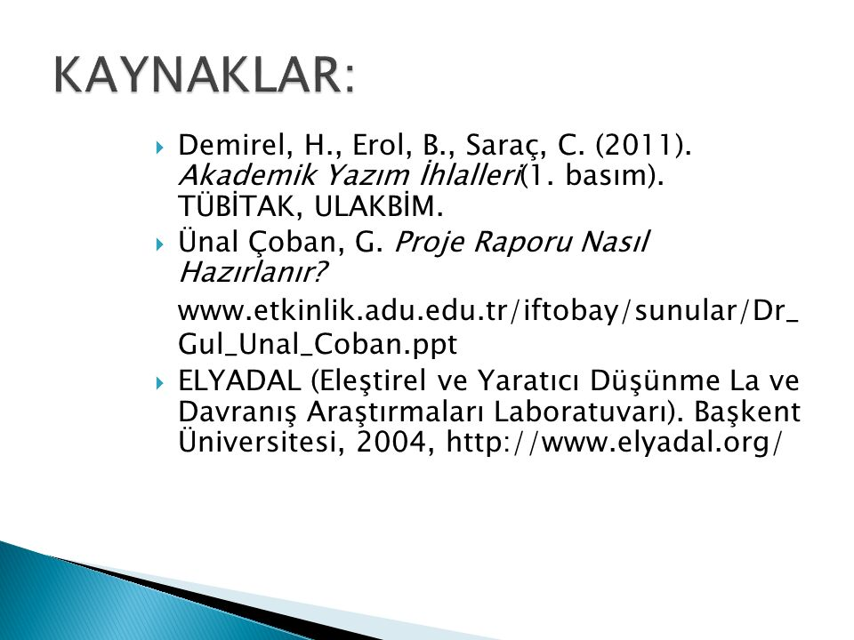 KAYNAKLAR: Demirel, H., Erol, B., Saraç, C. (2011). Akademik Yazım İhlalleri(1. basım). TÜBİTAK, ULAKBİM.