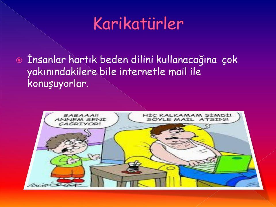Karikatürler İnsanlar hartık beden dilini kullanacağına çok yakınındakilere bile internetle mail ile konuşuyorlar.