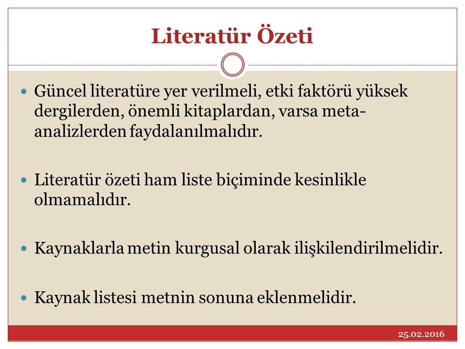 Literatür Özeti Güncel literatüre yer verilmeli, etki faktörü yüksek dergilerden, önemli kitaplardan, varsa meta-analizlerden faydalanılmalıdır.