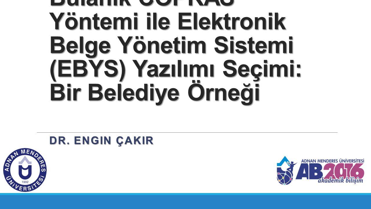 Bulanık COPRAS Yöntemi ile Elektronik Belge Yönetim Sistemi (EBYS) Yazılımı Seçimi: Bir Belediye Örneği