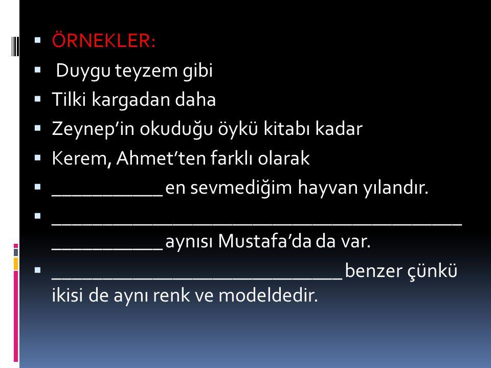 ÖRNEKLER: Duygu teyzem gibi. Tilki kargadan daha. Zeynep'in okuduğu öykü kitabı kadar. Kerem, Ahmet'ten farklı olarak.