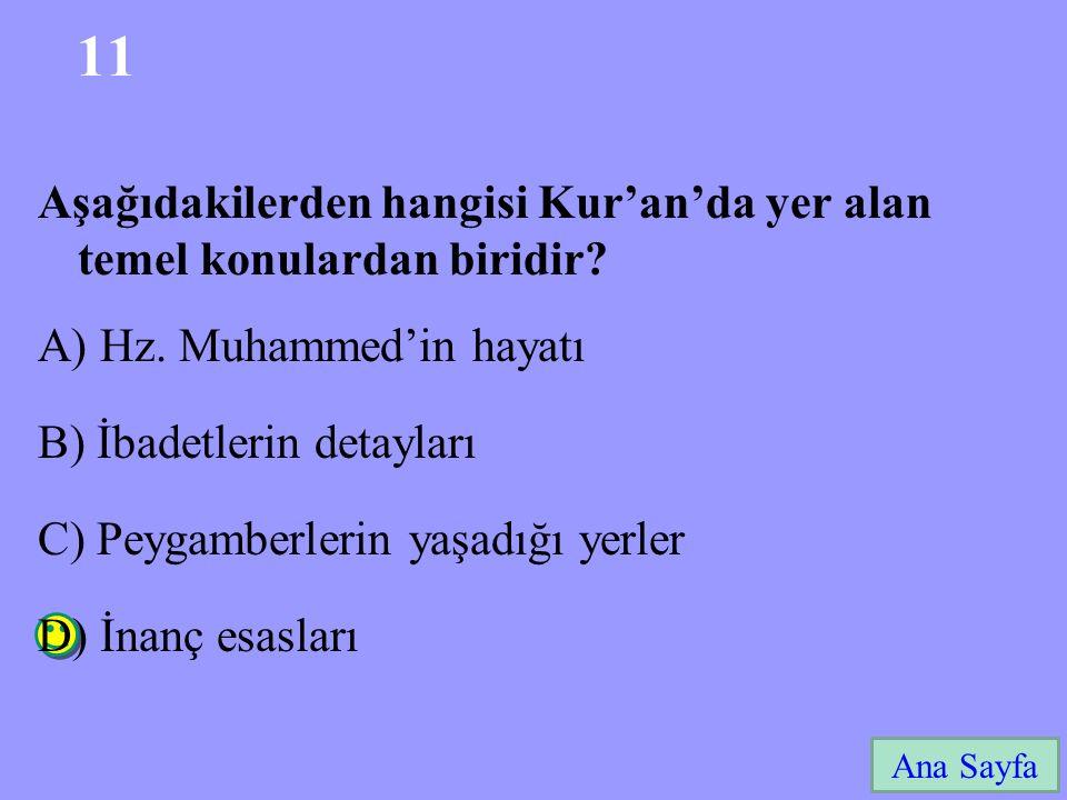 11 Aşağıdakilerden hangisi Kur'an'da yer alan temel konulardan biridir A) Hz. Muhammed'in hayatı.
