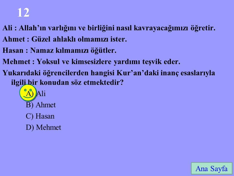 12 Ali : Allah'ın varlığını ve birliğini nasıl kavrayacağımızı öğretir. Ahmet : Güzel ahlaklı olmamızı ister.
