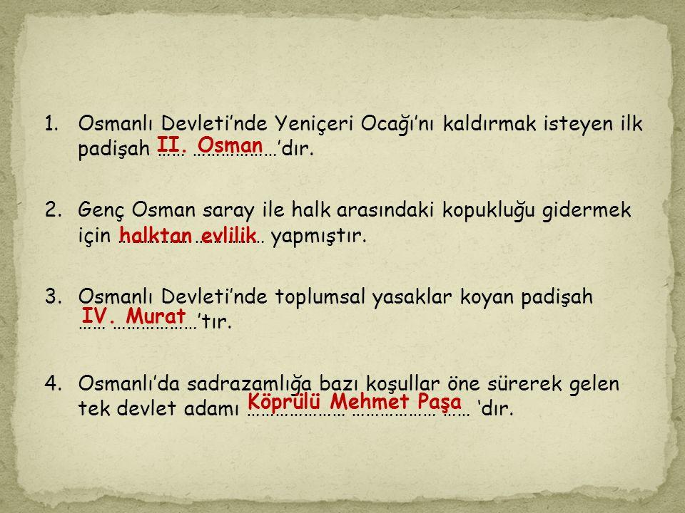 3. Osmanlı Devleti'nde toplumsal yasaklar koyan padişah …… ………………'tır.