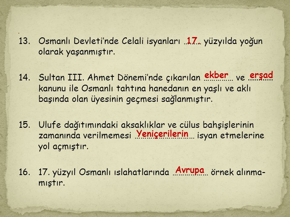 16. 17. yüzyıl Osmanlı ıslahatlarında ……………… örnek alınma- mıştır. 17.