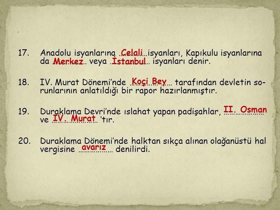 . Celali. 17. Anadolu isyanlarına ……………isyanları, Kapıkulu isyanlarına da ……………… veya ………………… isyanları denir.