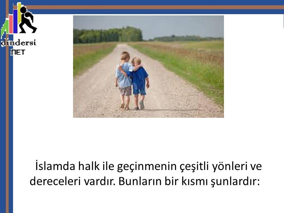 İslamda halk ile geçinmenin çeşitli yönleri ve dereceleri vardır