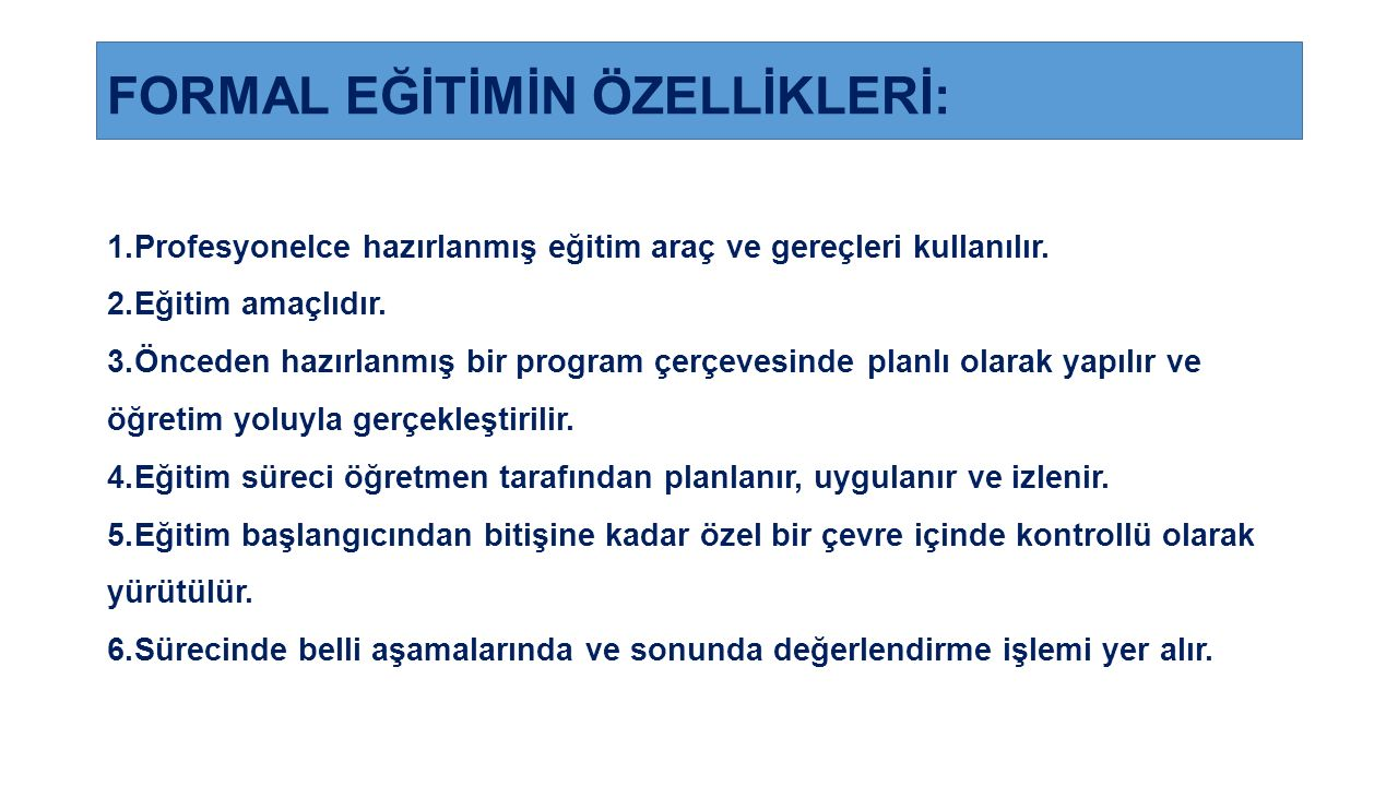 FORMAL EĞİTİMİN ÖZELLİKLERİ: